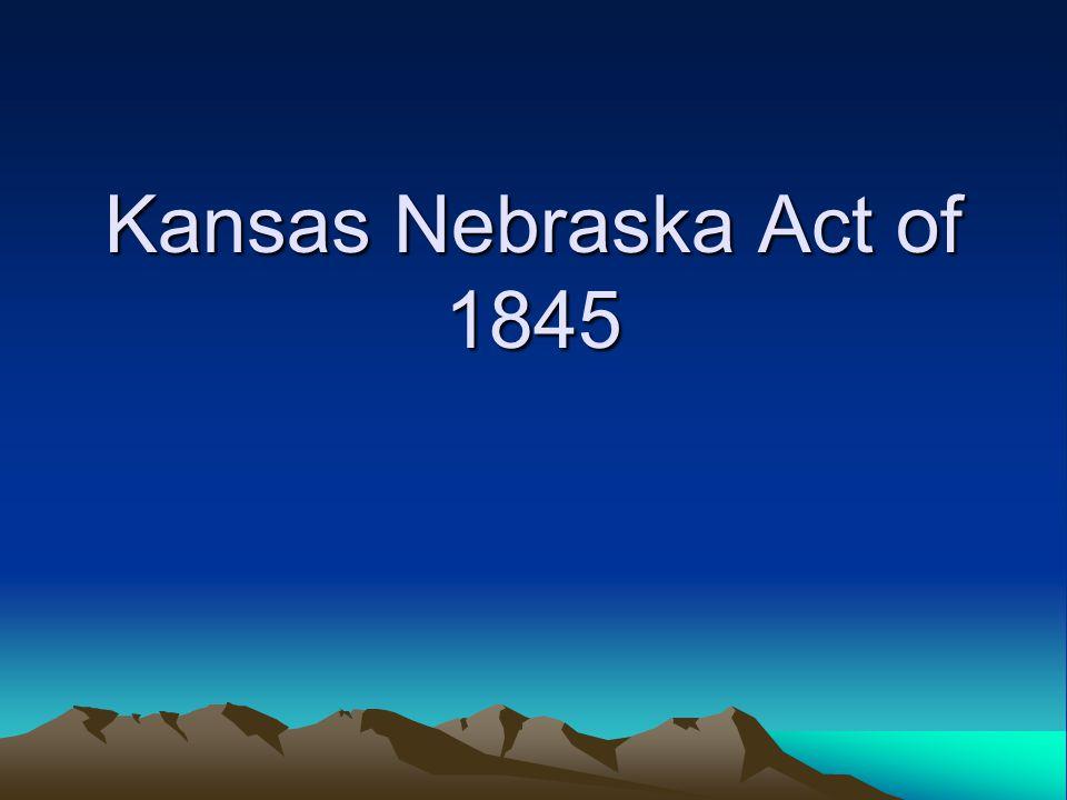Kansas Nebraska Act of 1845