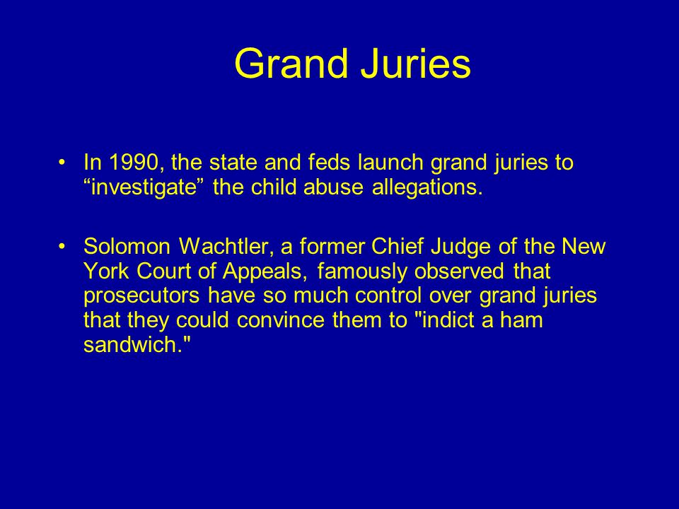 In 1990, the state and feds launch grand juries to investigate the child abuse allegations.