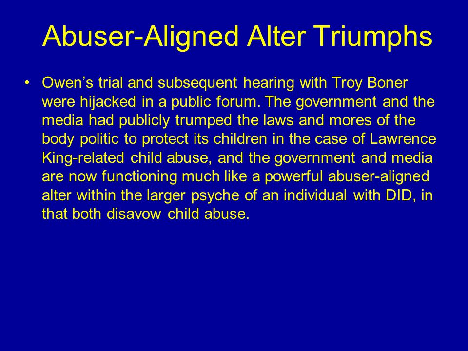 Abuser-Aligned Alter Triumphs Owen's trial and subsequent hearing with Troy Boner were hijacked in a public forum.