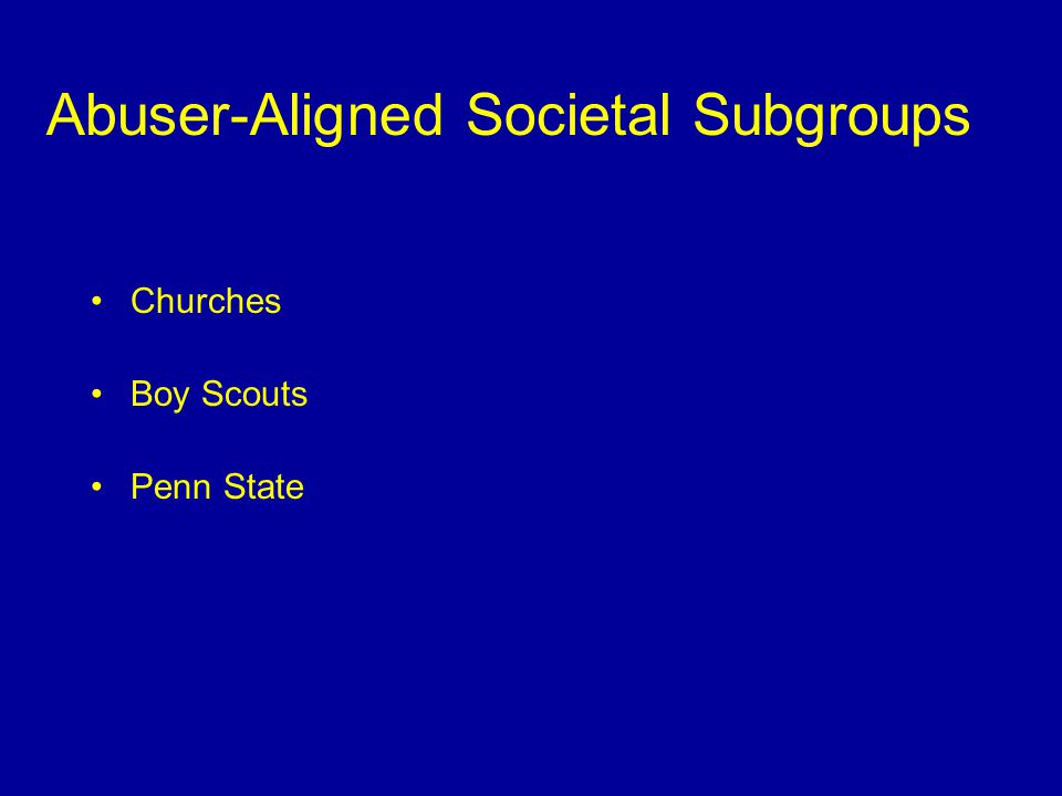Churches Boy Scouts Penn State Abuser-Aligned Societal Subgroups