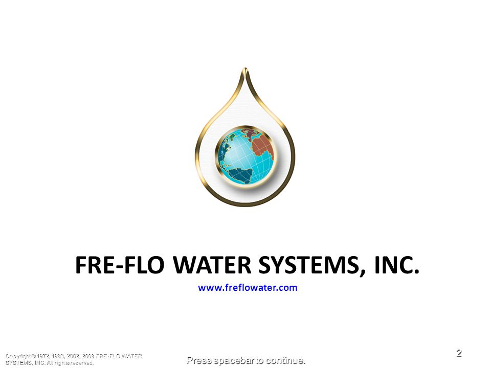 1 Press spacebar to continue. Copyright © 1972, 1983, 2002, 2008 FRE-FLO WATER SYSTEMS, INC.