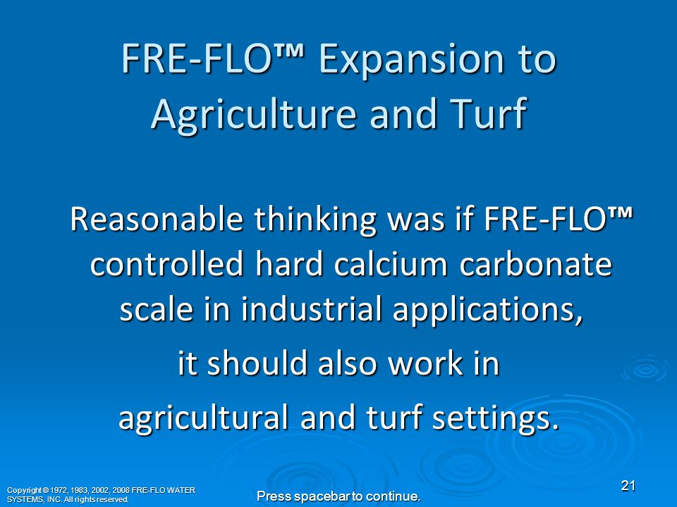 In 1972 Frank Schutz invented FRE-FLO ™ in California as a non-chemical replacement for hexavalent chromium to control scale in industrial applications.
