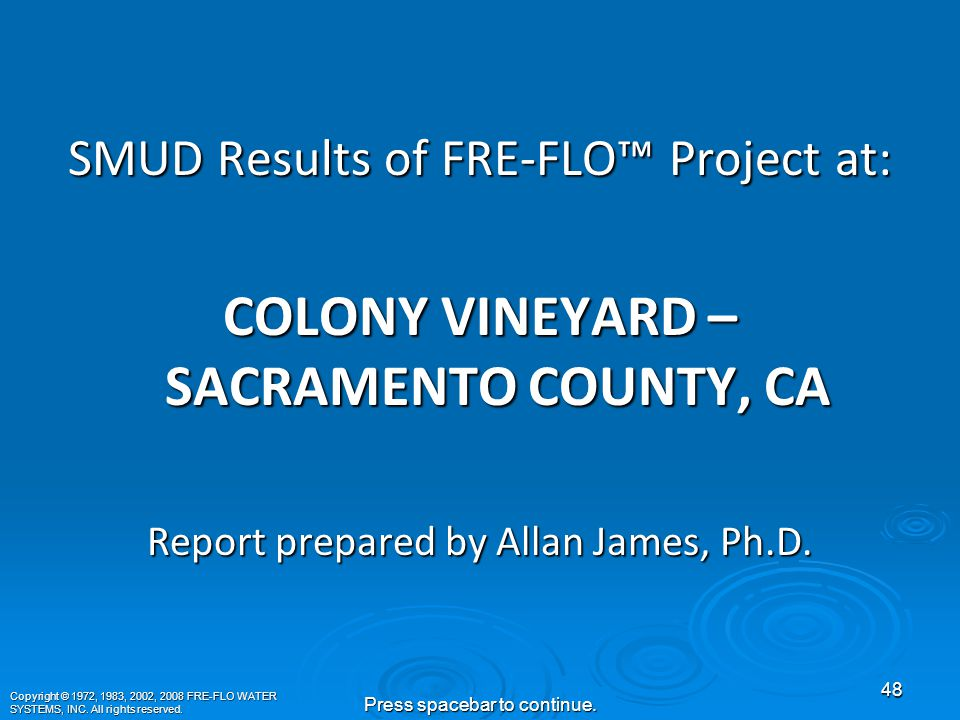 In 2001, SMUD (Sacramento Municipal Utility District) funded a field test using FRE-FLO™ to observe the effects on grapes.