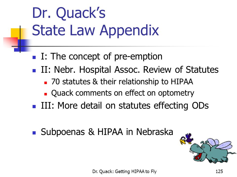 Dr. Quack: Getting HIPAA to Fly125 Dr. Quack's State Law Appendix I: The concept of pre-emption II: Nebr. Hospital Assoc. Review of Statutes 70 statut