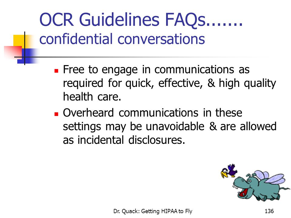 Dr. Quack: Getting HIPAA to Fly136 OCR Guidelines FAQs....... confidential conversations Free to engage in communications as required for quick, effec