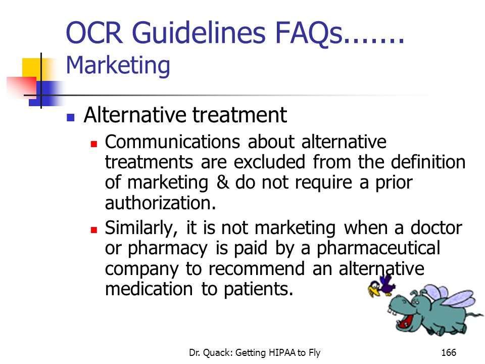 Dr. Quack: Getting HIPAA to Fly166 OCR Guidelines FAQs....... Marketing Alternative treatment Communications about alternative treatments are excluded