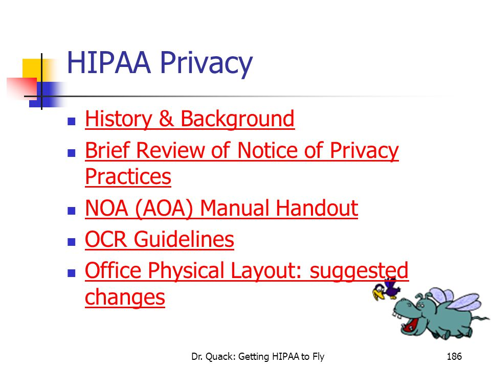 Dr. Quack: Getting HIPAA to Fly186 HIPAA Privacy History & Background Brief Review of Notice of Privacy Practices NOA (AOA) Manual Handout OCR Guideli