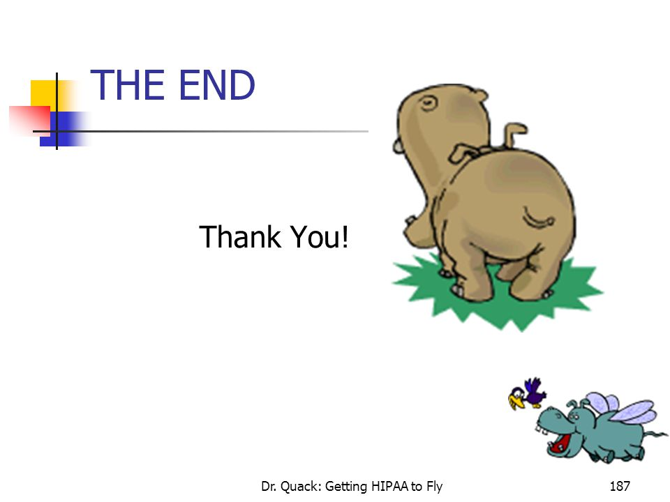Dr. Quack: Getting HIPAA to Fly187 THE END Thank You!