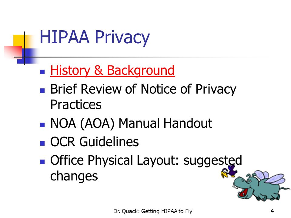 Dr. Quack: Getting HIPAA to Fly4 HIPAA Privacy History & Background Brief Review of Notice of Privacy Practices NOA (AOA) Manual Handout OCR Guideline