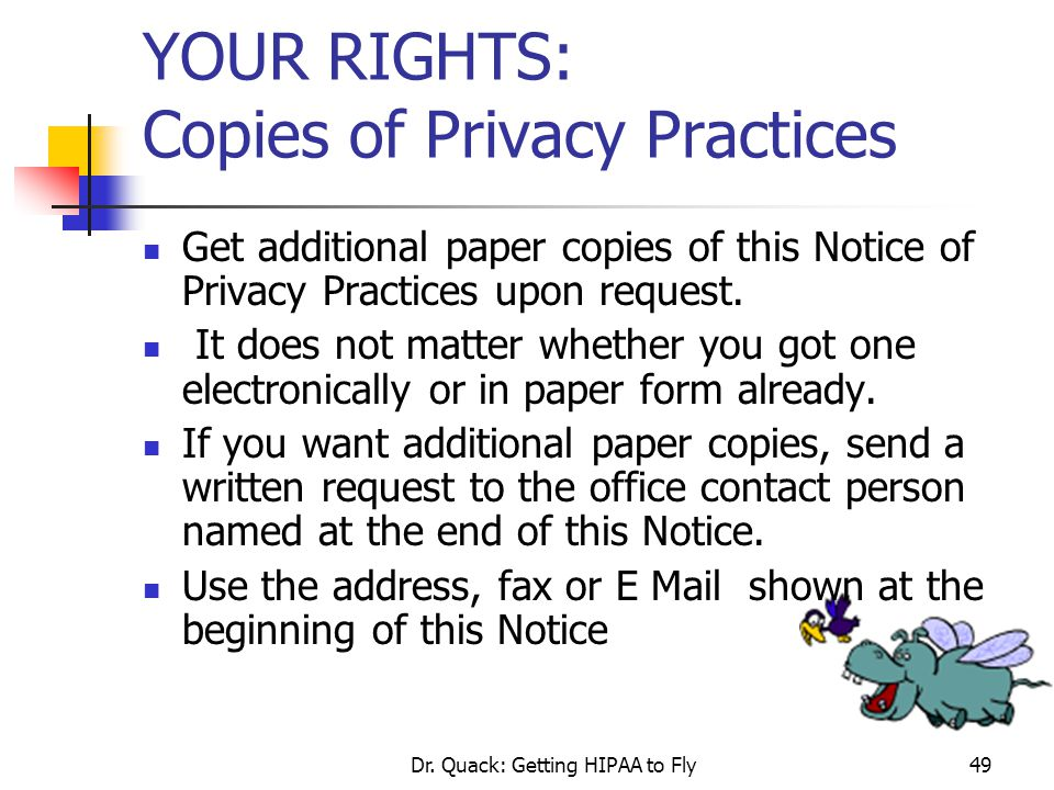 Dr. Quack: Getting HIPAA to Fly49 YOUR RIGHTS: Copies of Privacy Practices Get additional paper copies of this Notice of Privacy Practices upon reques