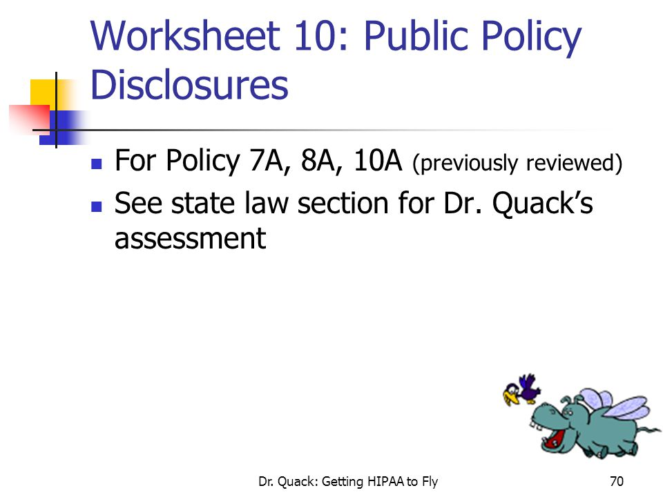 Dr. Quack: Getting HIPAA to Fly70 Worksheet 10: Public Policy Disclosures For Policy 7A, 8A, 10A (previously reviewed) See state law section for Dr. Q