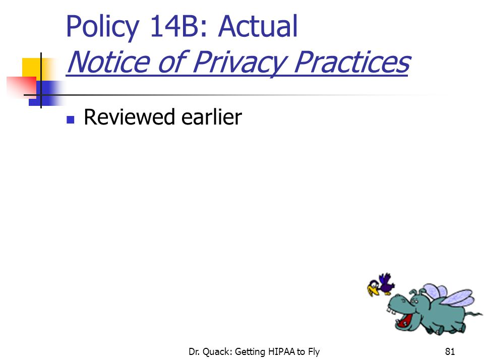 Dr. Quack: Getting HIPAA to Fly81 Policy 14B: Actual Notice of Privacy Practices Reviewed earlier