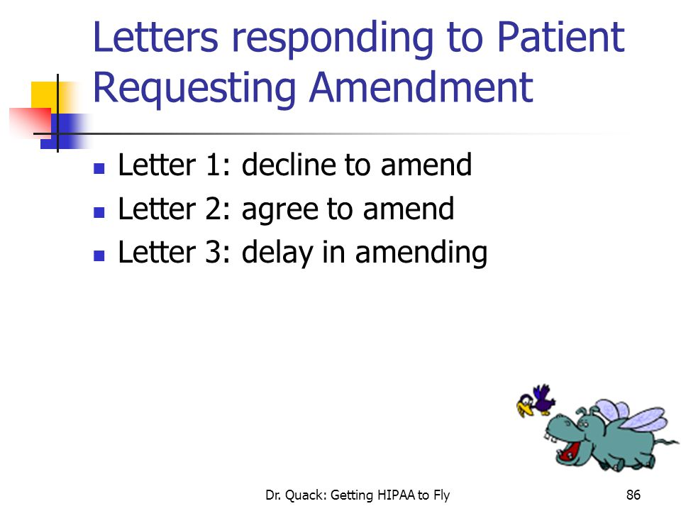 Dr. Quack: Getting HIPAA to Fly86 Letters responding to Patient Requesting Amendment Letter 1: decline to amend Letter 2: agree to amend Letter 3: del
