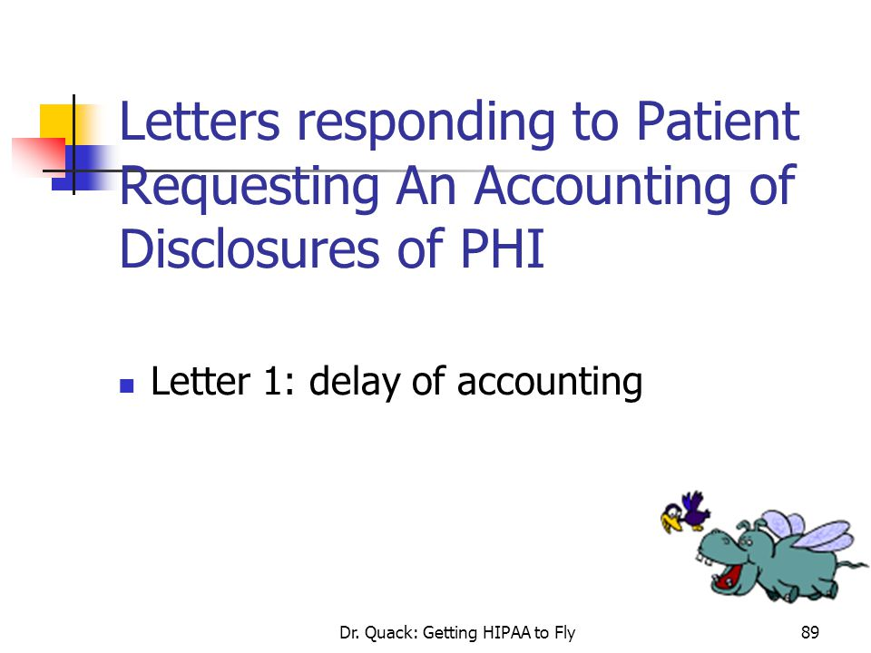 Dr. Quack: Getting HIPAA to Fly89 Letters responding to Patient Requesting An Accounting of Disclosures of PHI Letter 1: delay of accounting