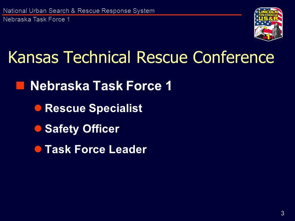 3 National Urban Search & Rescue Response System Nebraska Task Force 1 Kansas Technical Rescue Conference Nebraska Task Force 1 Rescue Specialist Safe