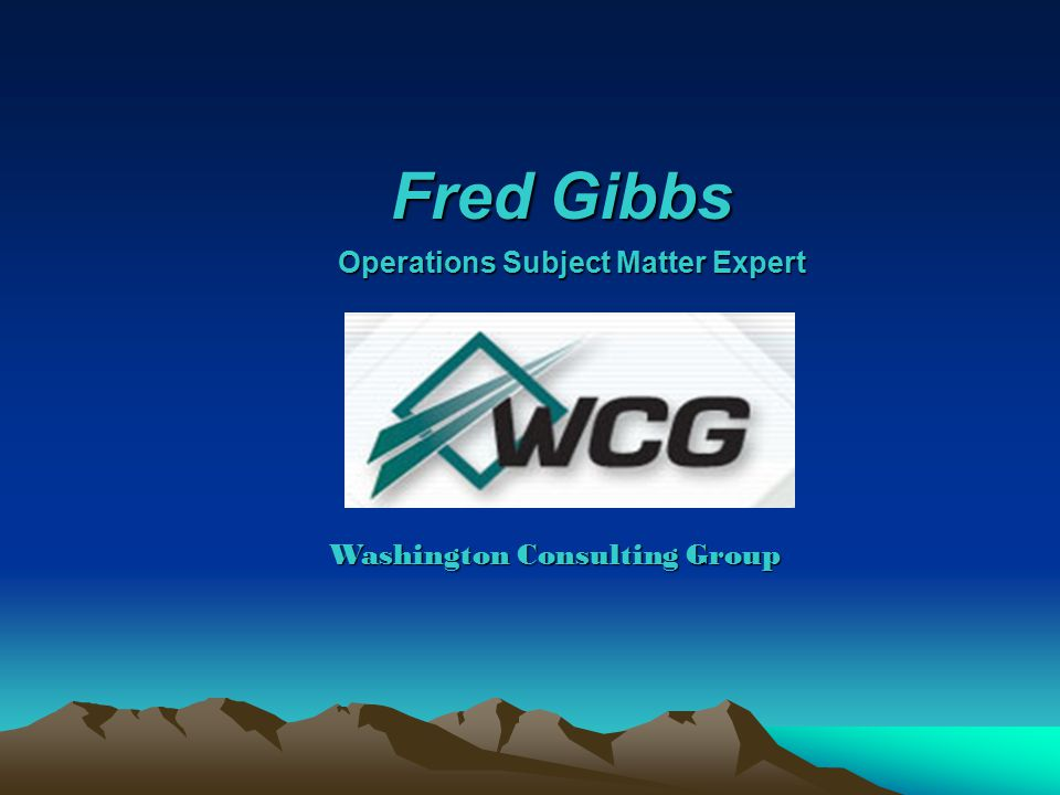Fred Gibbs Operations Subject Matter Expert Washington Consulting Group