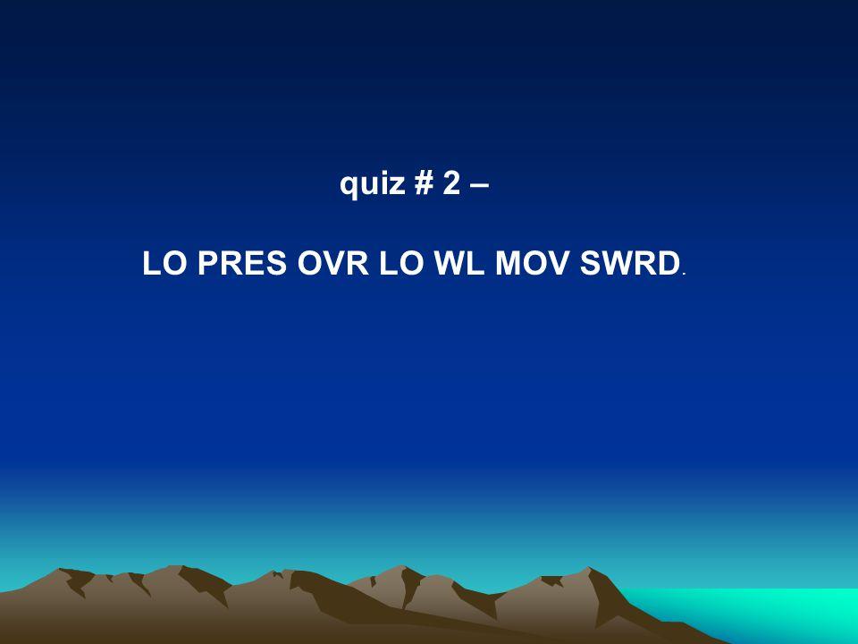 quiz # 2 – LO PRES OVR LO WL MOV SWRD.