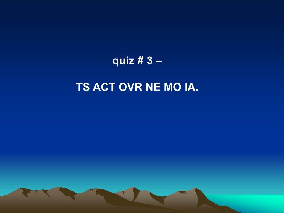 quiz # 3 – TS ACT OVR NE MO IA.