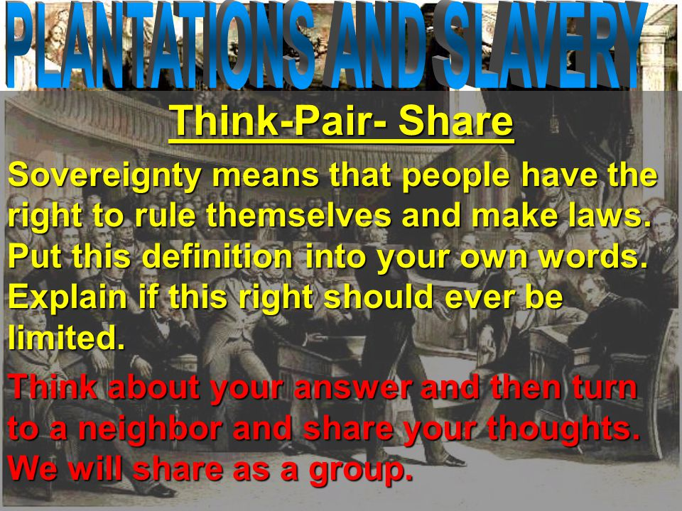 Think-Pair- Share Sovereignty means that people have the right to rule themselves and make laws.