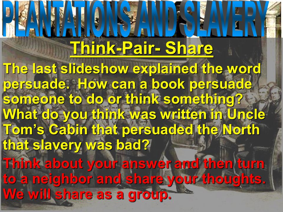 Think-Pair- Share The last slideshow explained the word persuade.