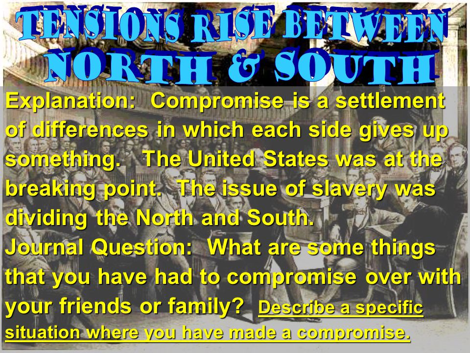 Explanation: Compromise is a settlement of differences in which each side gives up something.The United States was at the something.