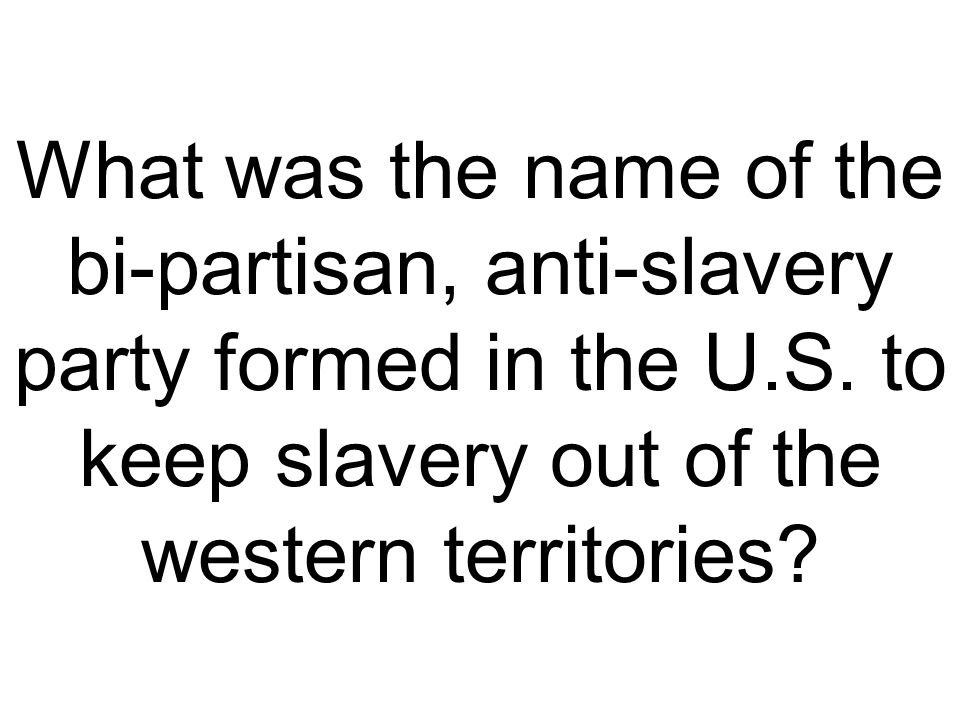 What was the name of the bi-partisan, anti-slavery party formed in the U.S.