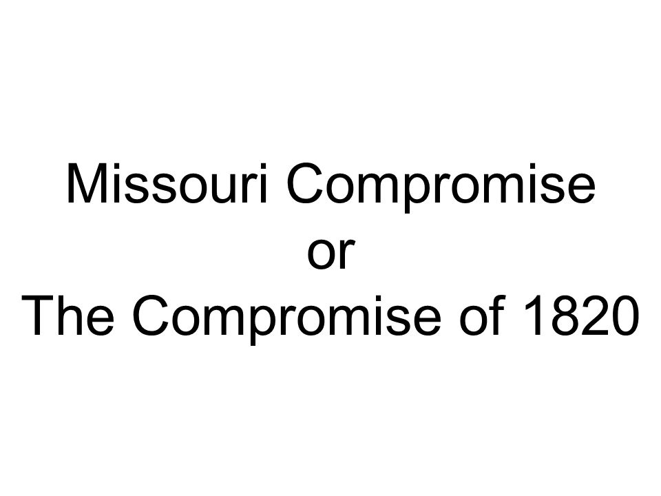 Missouri Compromise or The Compromise of 1820