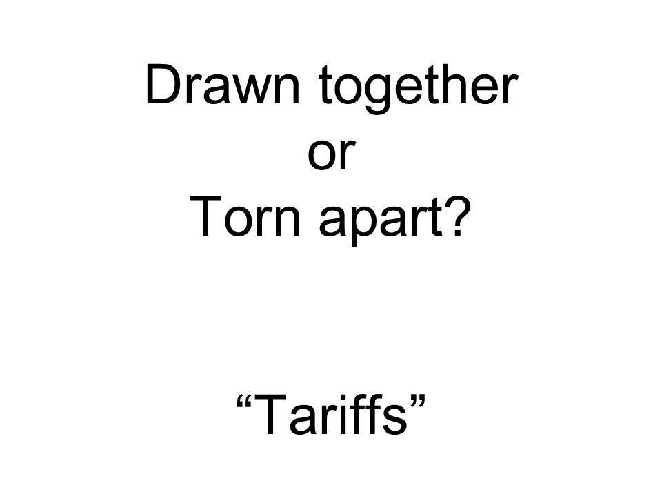 "Drawn together or Torn apart? ""Tariffs"""