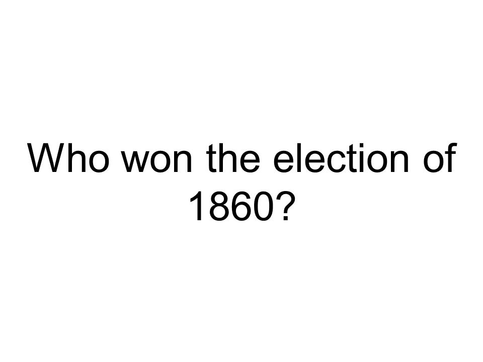 Who won the election of 1860