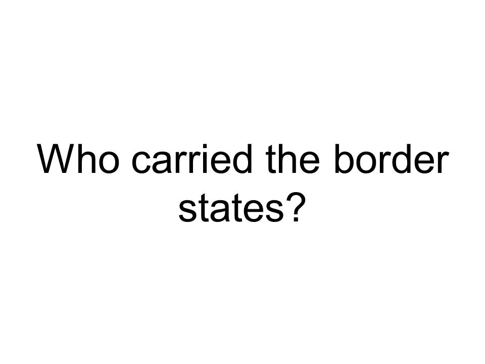 Who carried the border states