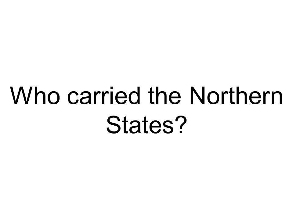 Who carried the Northern States