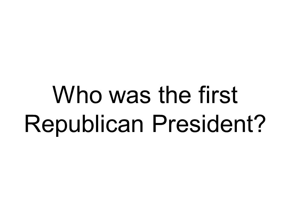 Who was the first Republican President