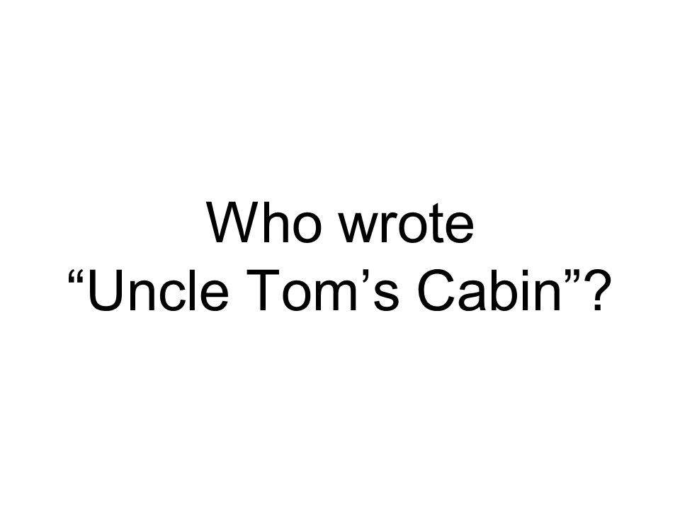 Who wrote Uncle Tom's Cabin