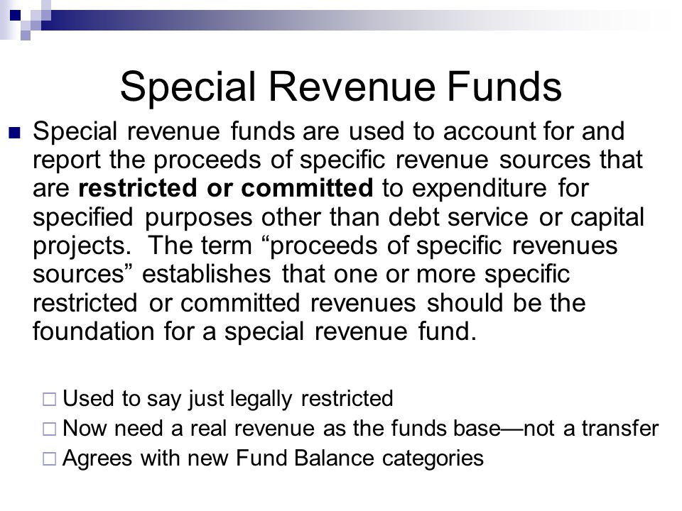 Special Revenue Funds Special revenue funds are used to account for and report the proceeds of specific revenue sources that are restricted or committed to expenditure for specified purposes other than debt service or capital projects.