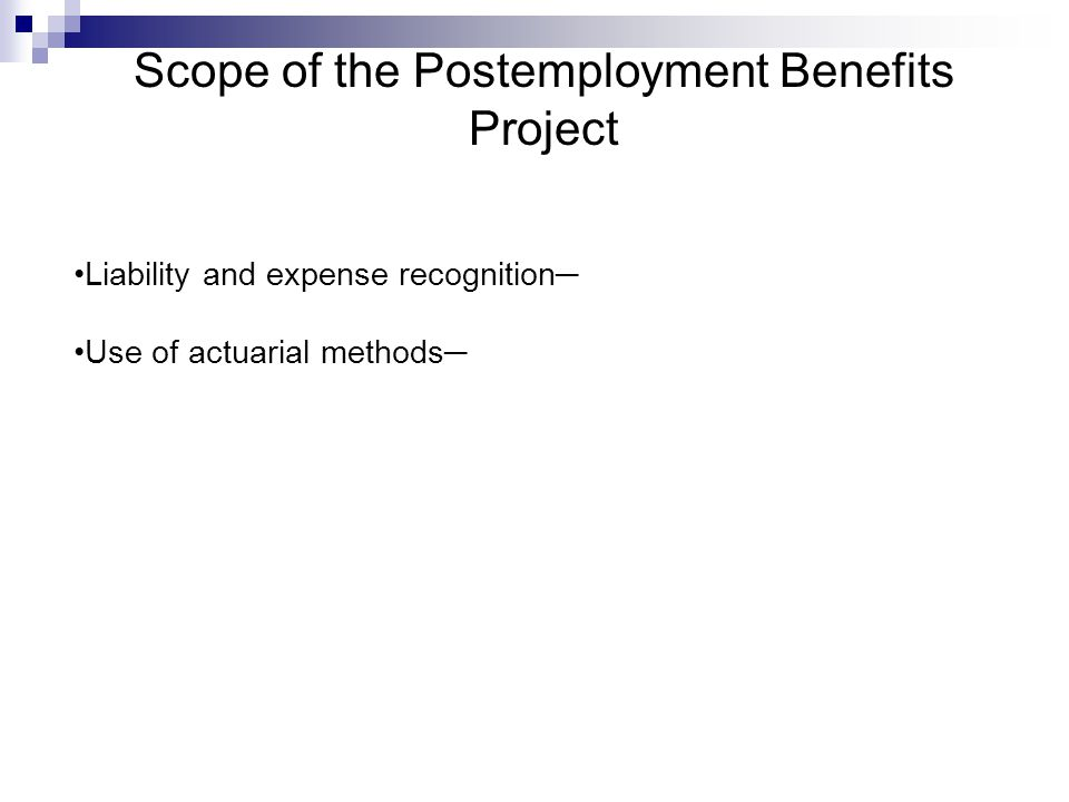 Scope of the Postemployment Benefits Project Liability and expense recognition─ Use of actuarial methods─