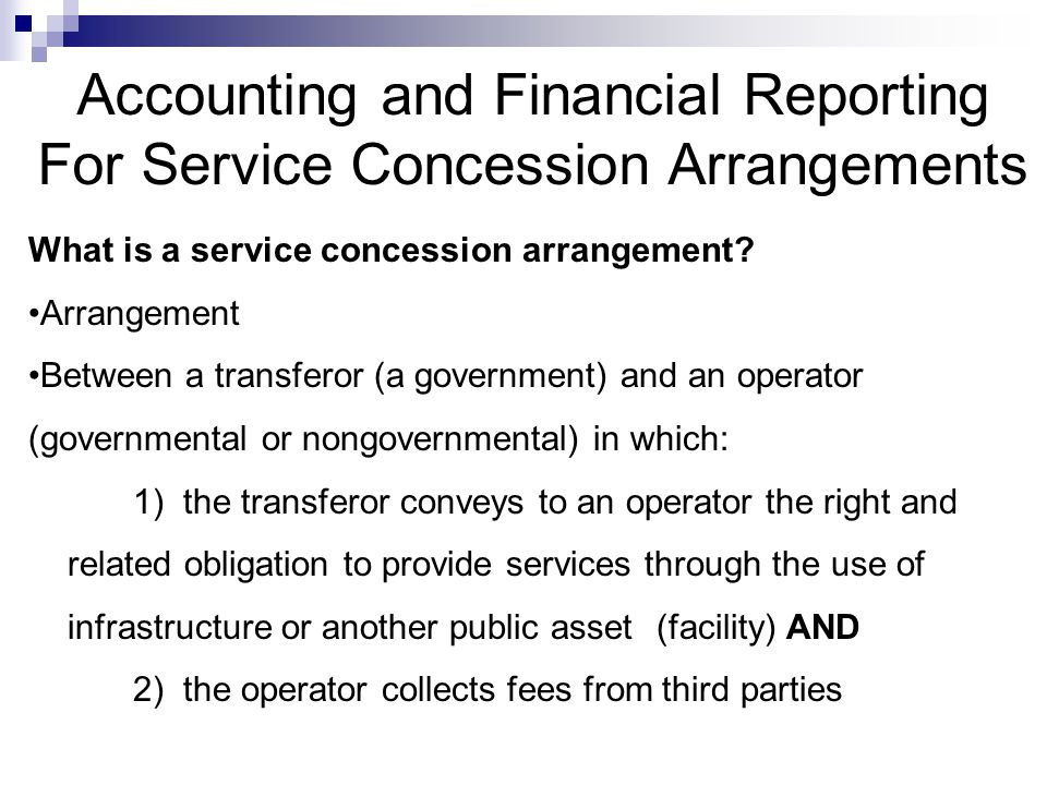 Accounting and Financial Reporting For Service Concession Arrangements What is a service concession arrangement.