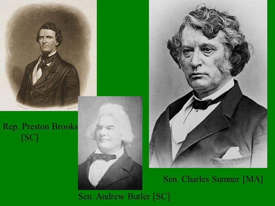 Rep. Preston Brooks [SC] Sen. Andrew Butler [SC] Sen. Charles Sumner [MA]