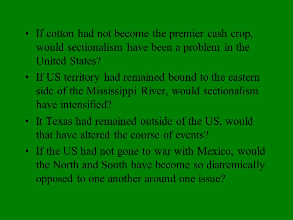 If cotton had not become the premier cash crop, would sectionalism have been a problem in the United States.