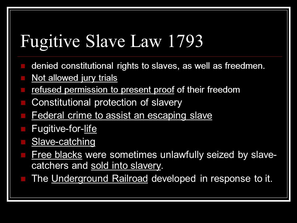 Fugitive Slave Law 1793 denied constitutional rights to slaves, as well as freedmen.