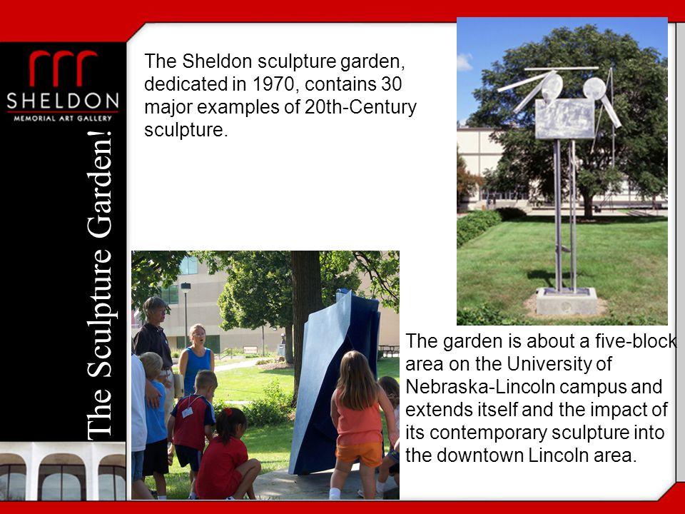 The Sculpture Garden! The Sheldon sculpture garden, dedicated in 1970, contains 30 major examples of 20th-Century sculpture. The garden is about a fiv