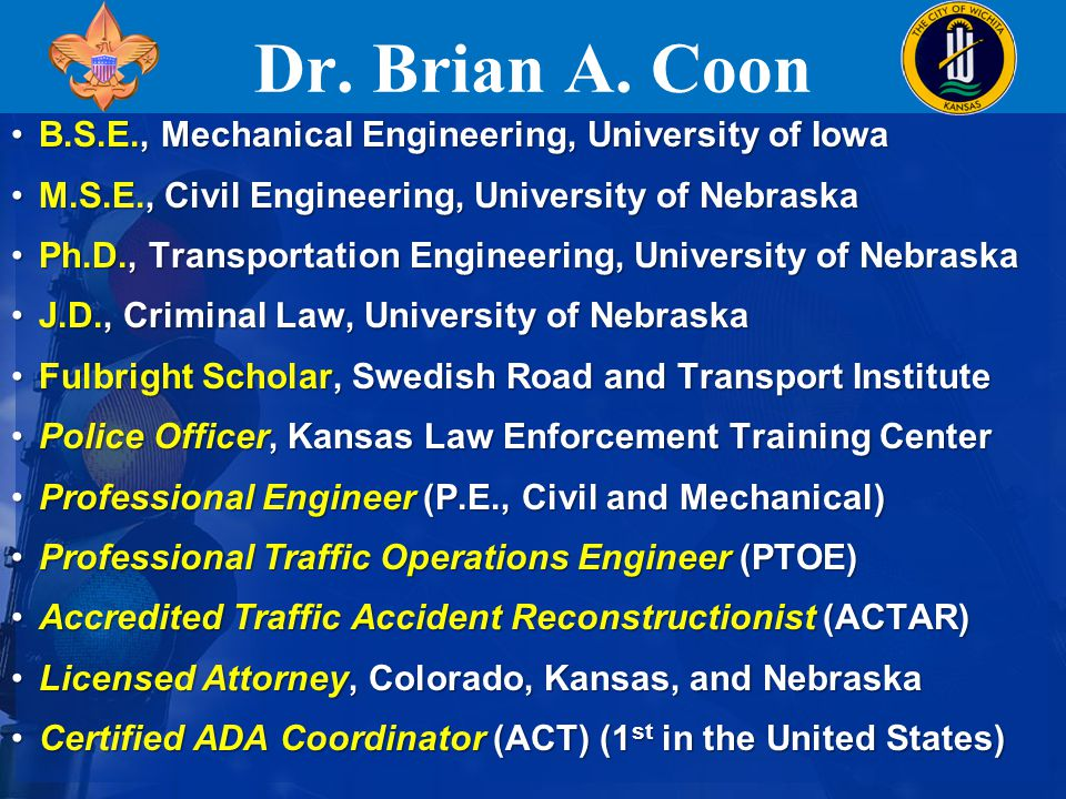 Dr. Brian A. Coon B.S.E., Mechanical Engineering, University of IowaB.S.E., Mechanical Engineering, University of Iowa M.S.E., Civil Engineering, Univ