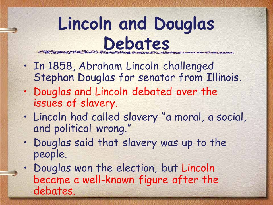 Lincoln and Douglas Debates In 1858, Abraham Lincoln challenged Stephan Douglas for senator from Illinois.