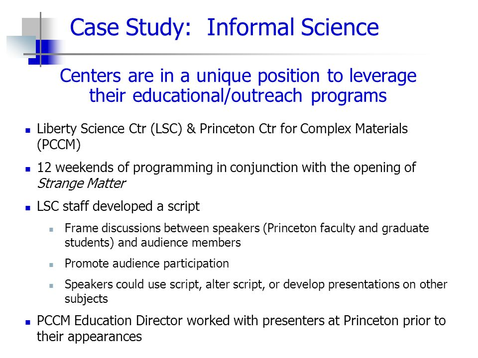 Case Study: Informal Science Centers are in a unique position to leverage their educational/outreach programs Liberty Science Ctr (LSC) & Princeton Ct