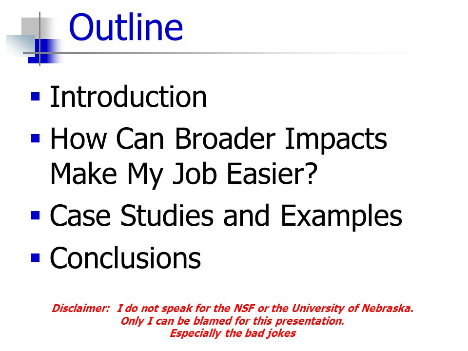 Outline  Introduction  How Can Broader Impacts Make My Job Easier.