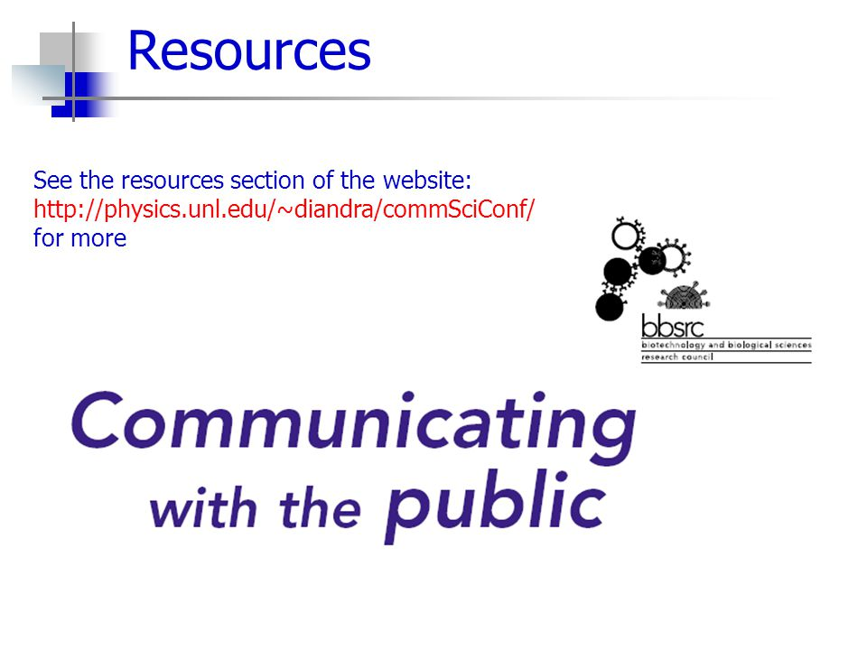 Resources See the resources section of the website: http://physics.unl.edu/~diandra/commSciConf/ for more