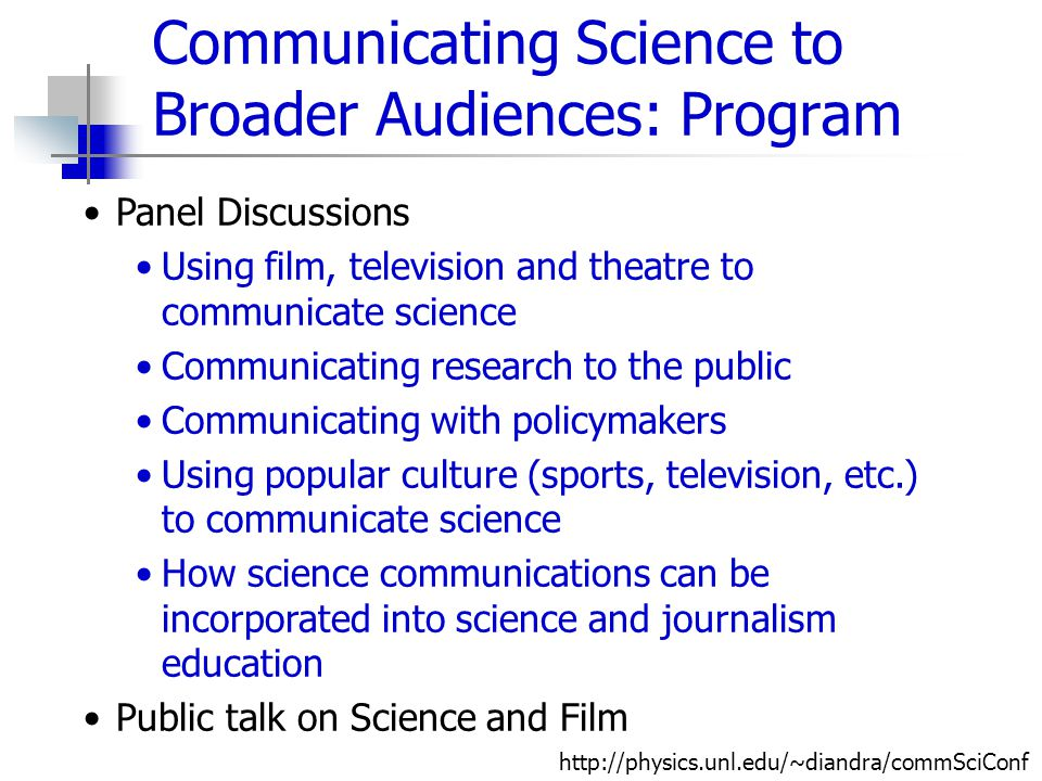 Communicating Science to Broader Audiences: Program Panel Discussions Using film, television and theatre to communicate science Communicating research