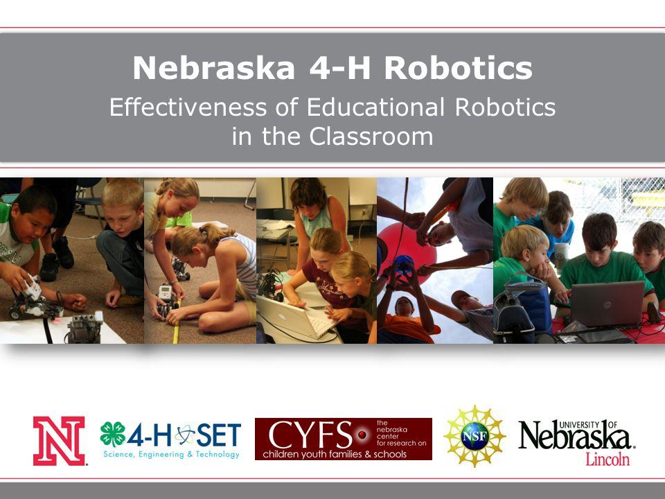 Nebraska 4-H Robotics Effectiveness of Educational Robotics in the Classroom