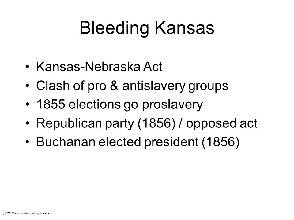 Bleeding Kansas Kansas-Nebraska Act Clash of pro & antislavery groups 1855 elections go proslavery Republican party (1856) / opposed act Buchanan elec