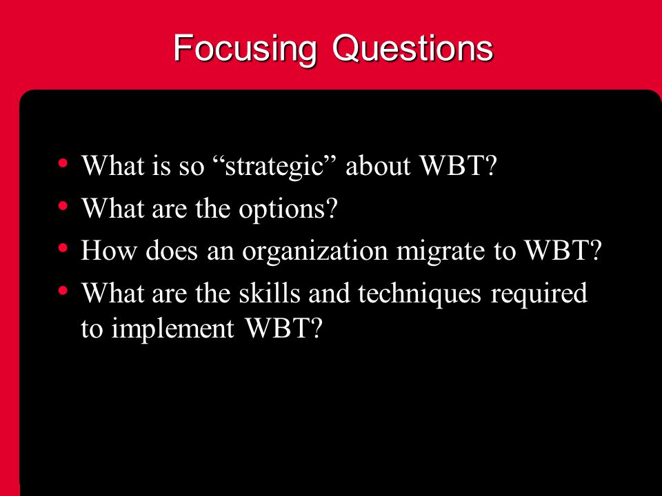 Focusing Questions What is so strategic about WBT.