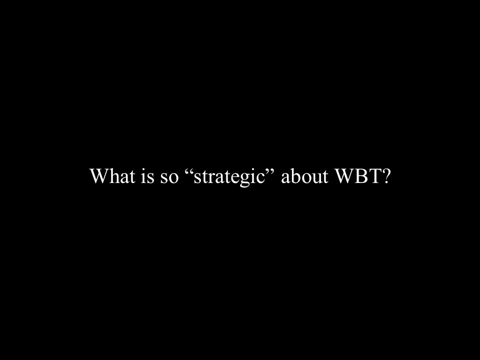 What is so strategic about WBT